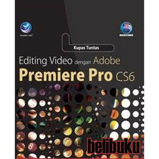 Murah Buku Kupas Tuntas Editing Video Dengan Adobe Premiere Pro CS6 Madcoms