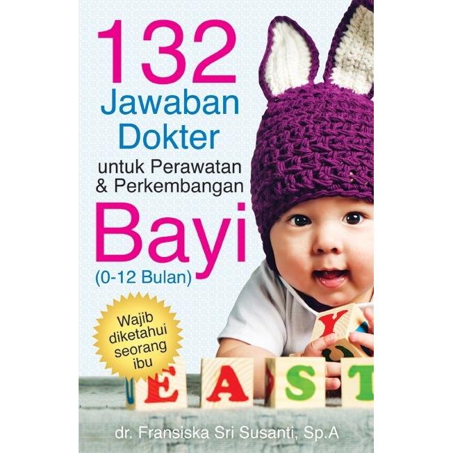 Buku 132 Jawaban Dokter Untuk Perawatan Perkembangan Bayi 0 12 Bulan Shopee Indonesia