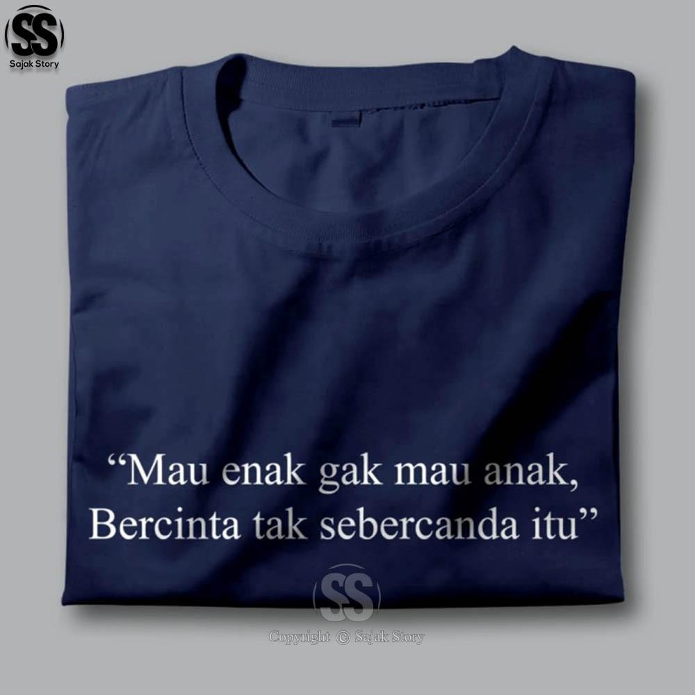 Kaos Kata Kata Ambyar Mau Enak G Mau Anak Premium Distro Baju