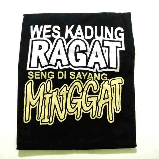 Kaos Wes Kadung Ragat Seng Di Sayang Minggat Kaos Kata Kata