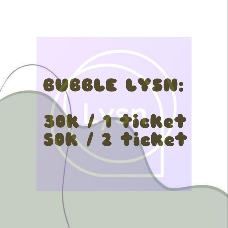 TICKET BUBBLE LYSN SM // TIKET BUBBLE LYSN SM // BUBBLE LYSN // BUBBLE LYSN SM MURAH