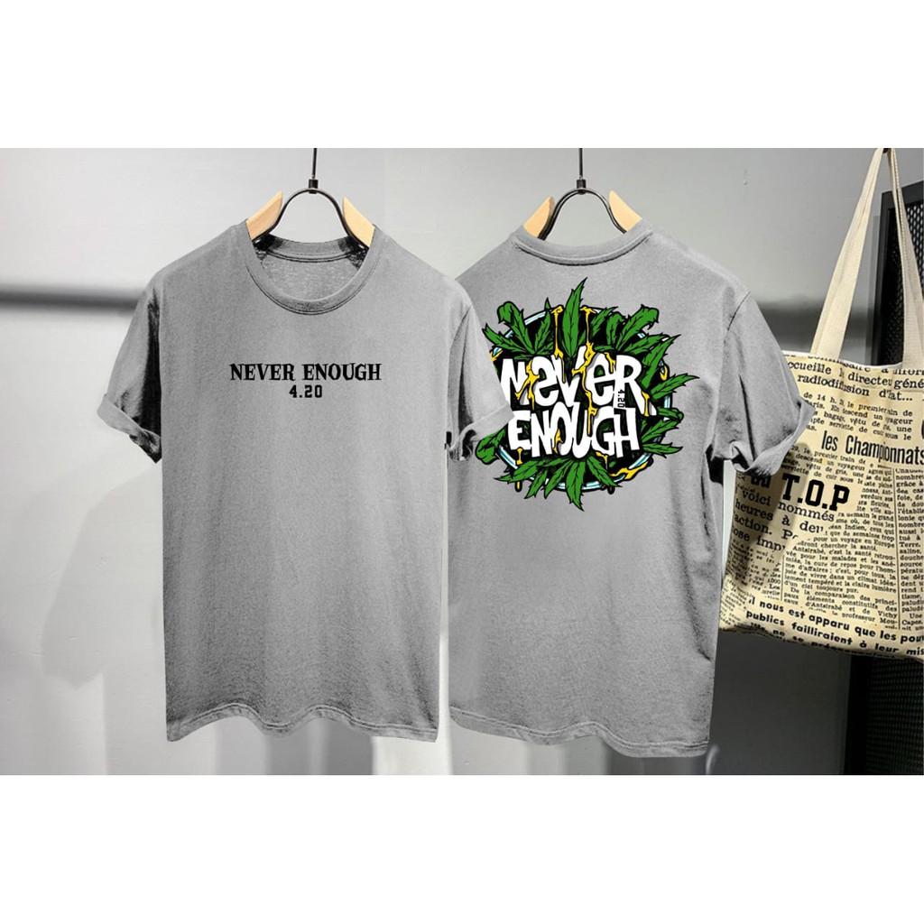 Pbm Kaos Distro 420 Never Enough Cotton Combed 30s Atasan T Shirt Pria Sablon Depan Belakang Shopee Indonesia
