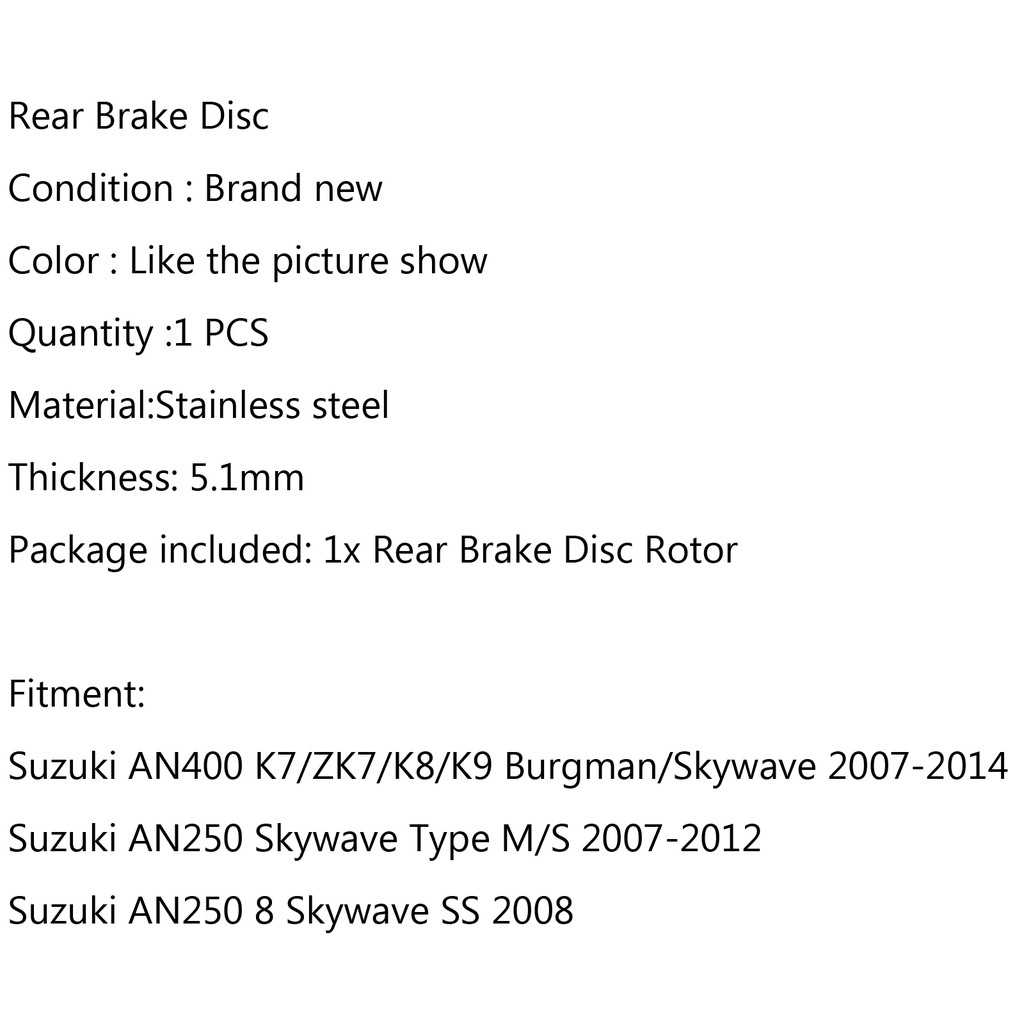 Areyourshop Rear Brake Disc Rotor For Suzuki AN400 K7//ZK7//K8//K9 AN250 8 Skywave SS Type M//S