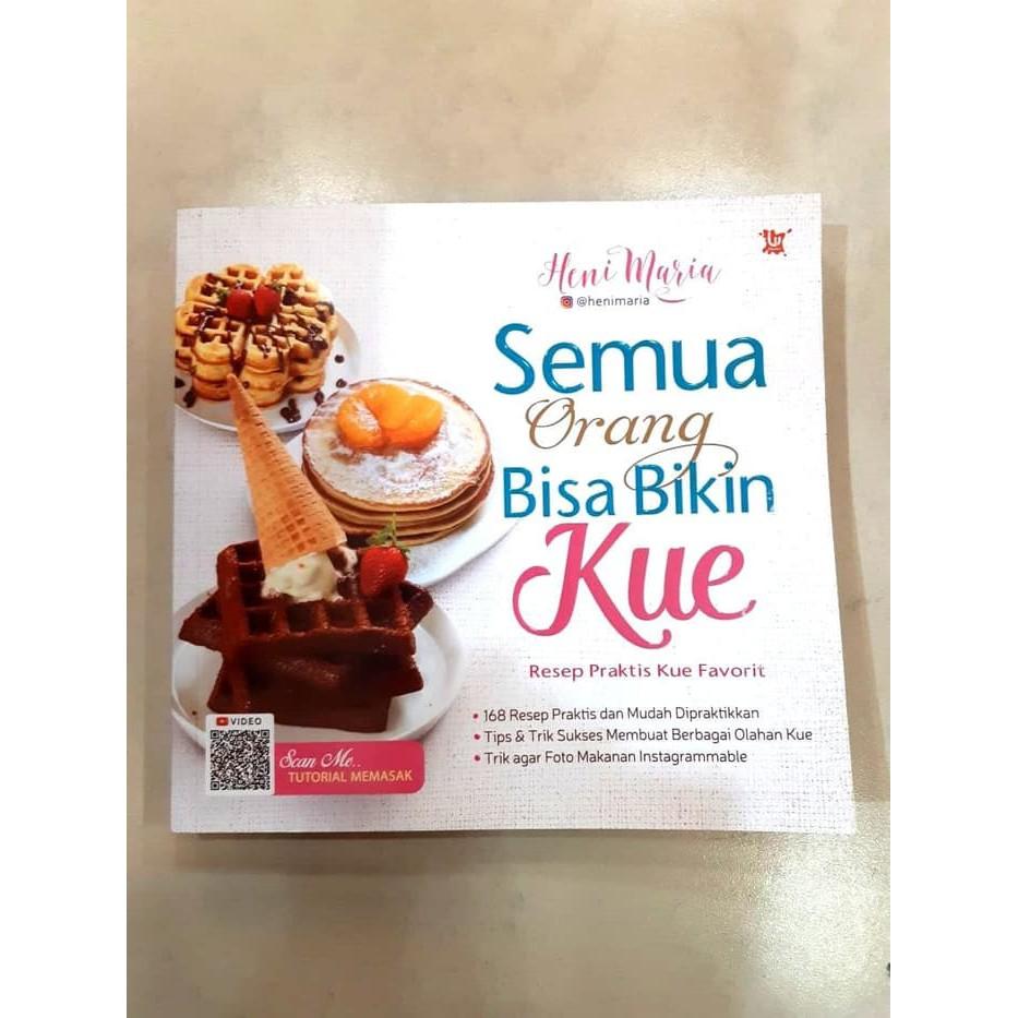 Buku Semua Orang Bisa Bikin Kue Resep Praktis Kue Favorit Heni Mar