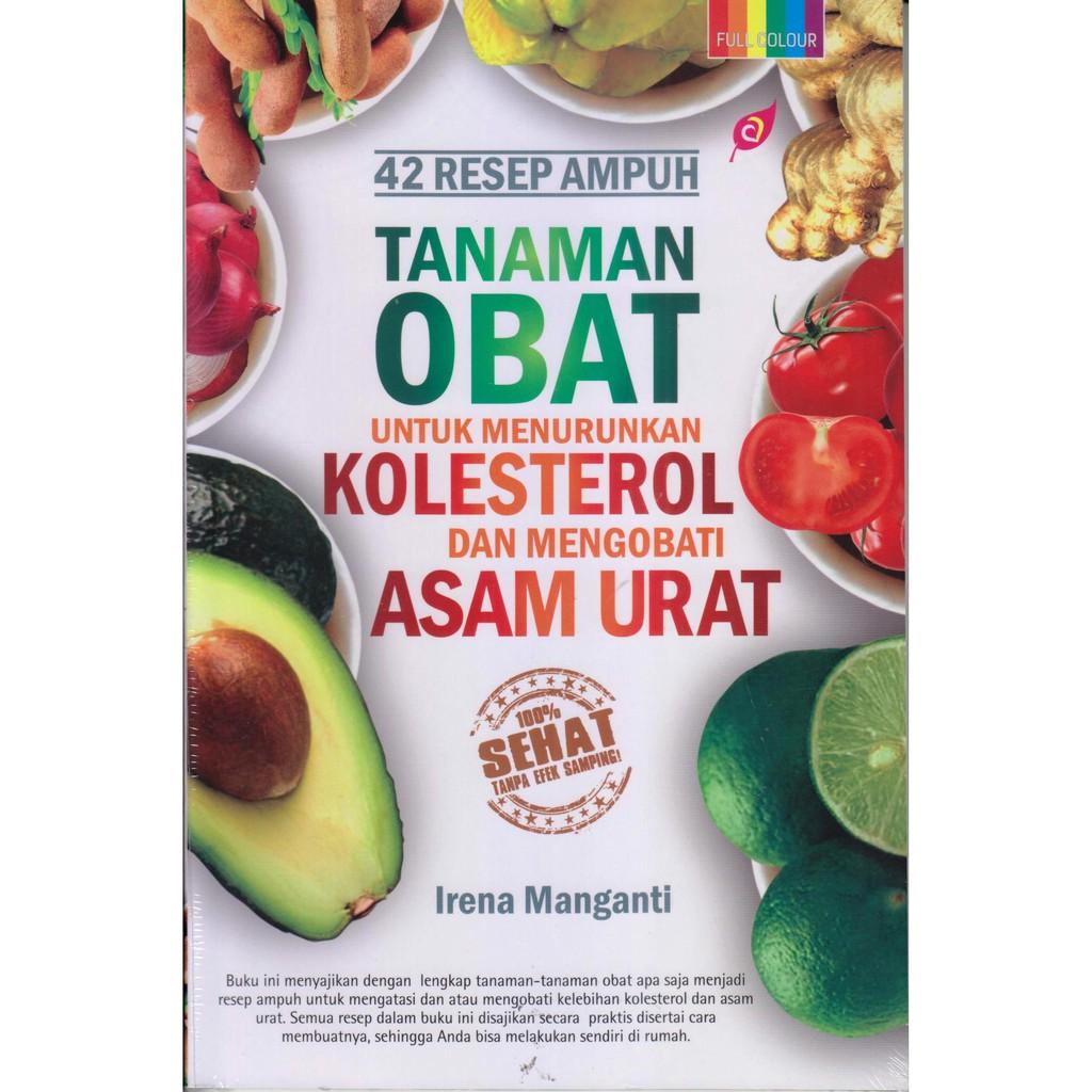 Buku 42 Resep Ampuh Tanaman Obat Untuk Menurunkan Kolesterol Asam Daun Karet Kebo Berkhasiat Urat Shopee Indonesia