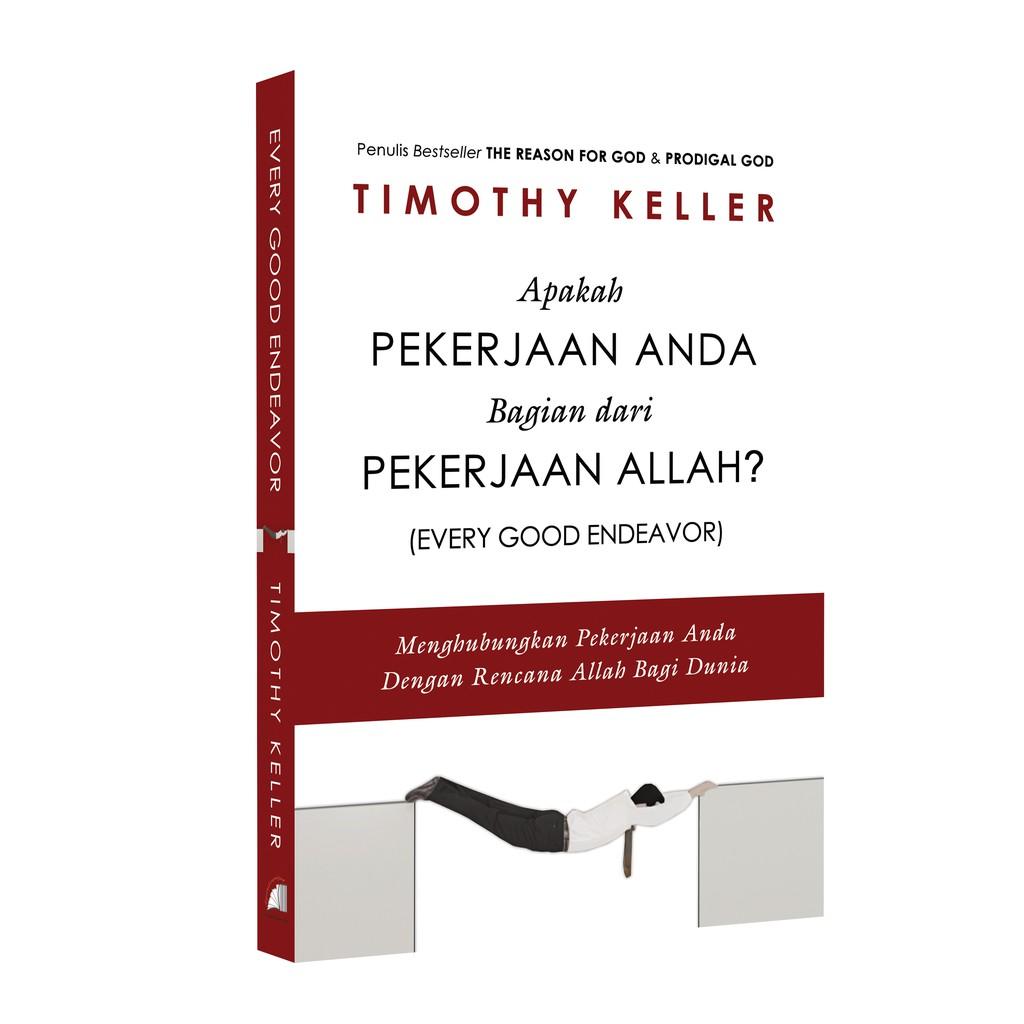 Apakah Pekerjaan Anda Bagian dari Pekerjaan Allah?<br> (Every Good Endeavor)<br><br> Pengarang:Timothy Keller<br>Penerbit:Literatur Perkantas Jatim