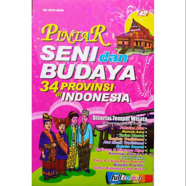 Buku Pintar Seni Dan Budaya 34 Provinsi Di Indonesia Full Colour Shopee Indonesia