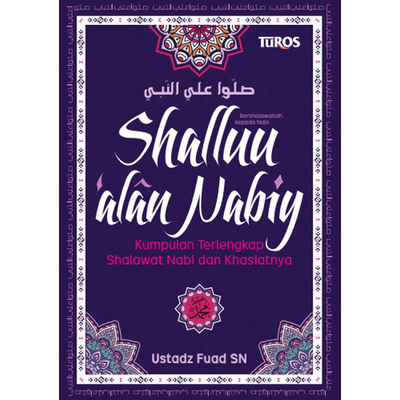 Buku SHALLUU 'ALAN NABIY Kumpulan Shalawat Sholawat Nabi dan Khasiatnya -  Turos Pustaka