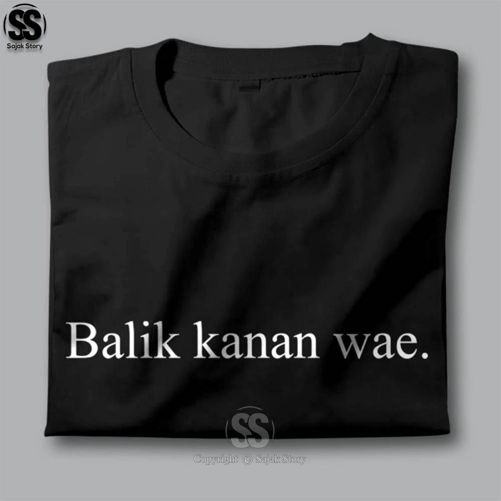 Kaos Kata Kata Ambyar Balik Kanan Wae Premium Distro Baju