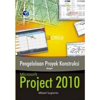 Manajemen konstruksi dengan aplikasi microsoft project