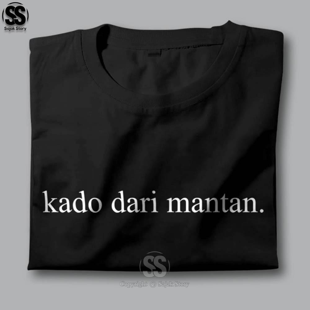 Kaos Kata Kata Ambyar KADO DARI MANTAN Premium Distro Baju Tulisan Lucu Tshirt Tumblr 3639